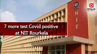7 more test Covid positive at NIT Rourkela