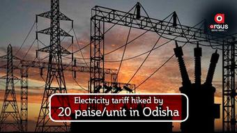 Electricity tariff hiked by 20 paise/unit in Odisha