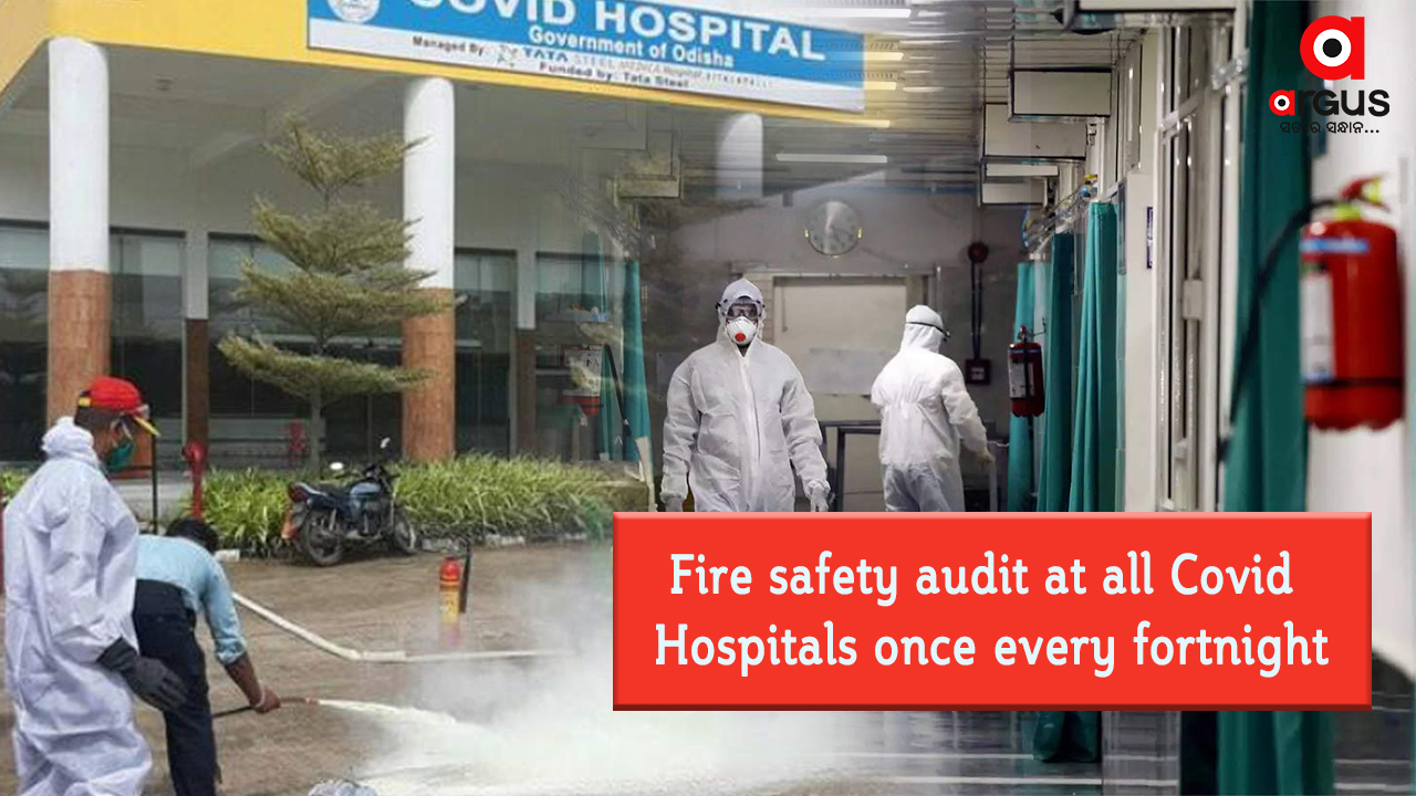 Fire safety audit at all Covid Hospitals once every fortnight