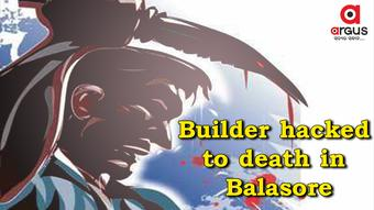 Builder hacked to death by miscreants in Balasore