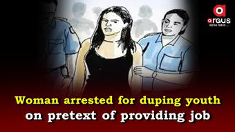 Odisha woman arrested for duping youth on pretext of providing job