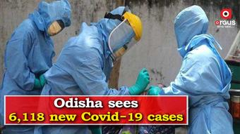 Odisha reports 6,118 new Covid-19 cases in last 24 hours
