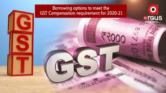 Borrowing options to meet the GST Compensation requirement for 2020-21