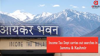 Income Tax Dept carries out searches in Jammu & Kashmir
