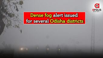 Dense fog alert issued for several districts in Odisha for next 2 days