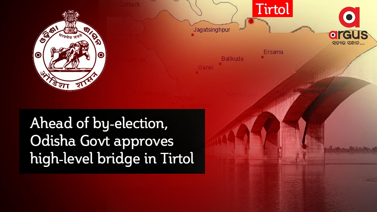 Ahead of by-election, Odisha Govt approves high-level bridge in Tirtol