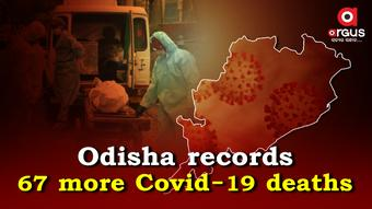 Covid-19 claims 67 more lives in Odisha; State toll rises to 6,033