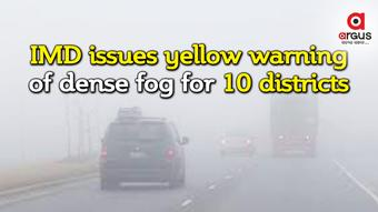 IMD issues yellow warning of dense fog for 10 districts