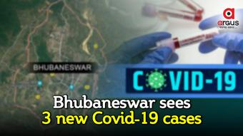 Bhubaneswar sees 3 fresh Covid-19 cases; all from local contacts