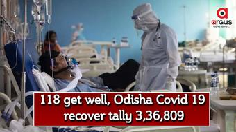118 get well, Odisha Covid 19 recover tally 3,36,809