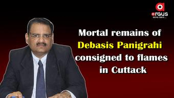 Mortal remains of Debasis Panigrahi consigned to flames in Cuttack