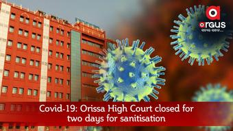 Covid-19: Orissa High Court closed for two days for sanitisation