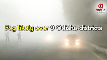 Fog likely over 9 Odisha districts