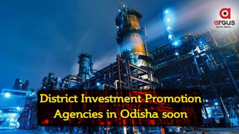 District Investment Promotion Agencies in Odisha soon