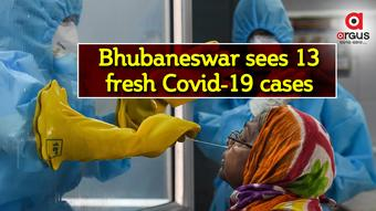Bhubaneswar reports 13 new Covid-19 cases, 7 recoveries