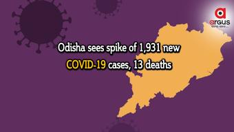 Odisha sees spike of 1,931 new COVID-19 cases, 13 deaths